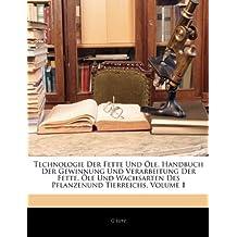 Technologie Der Fette Und Öle. Handbuch Der Gewinnung Und Verarbeitung Der Fette, Öle Und Wachsarten Des Pflanzenund Tierreichs, Volume 1