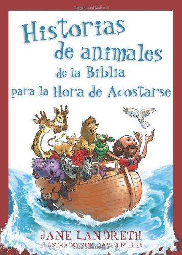 Historias de Animales de la Biblia Para la Hora de Acostarse = Bible Animal Stories for Bedtime por Jane Landreth