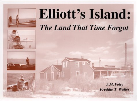 Elliott's Island, (Maryland): The Land That Time Forgot by A. M. Foley (1999-07-19)