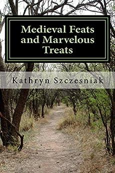 Medieval Feats and Marvelous Treats by [Szczesniak, Kathryn]