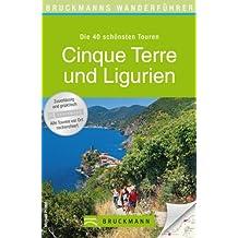 Wanderführer Cinque Terre und Ligurien: Die 40 schönsten Touren zum Wandern in Oberitalien, rund um Genua, San Remo, Portofino, Chiavari und Ventimiglia, ... zum Download (Bruckmanns Wanderführer)