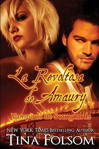 La Revoltosa de Amaury (Vampiros de Scanguards) by Tina Folsom (2016-03-10)