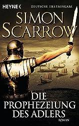 Die Prophezeiung des Adlers: Die Rom-Serie 6 by Simon Scarrow (2013-09-09)