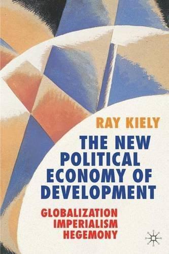 The New Political Economy of Development: Globalization, Imperialism, Hegemony by Ray Kiely (2007-01-15)