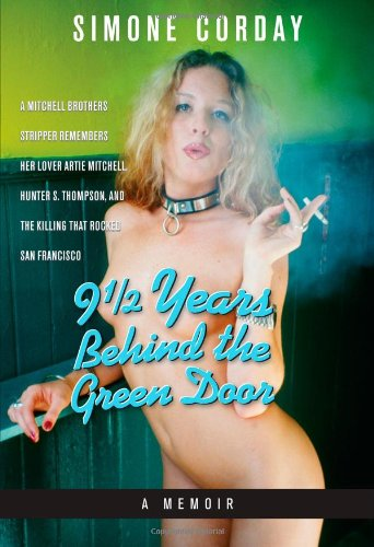 9 1/2 Years Behind the Green Door: A Mitchell Brothers Stripper Remembers Her Lover Artie Mitchell, Hunter S. Thompson, and the Killing That Rocked Sa Mitchell Brothers-filme