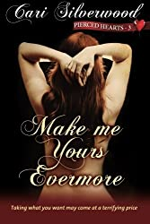 Make me Yours Evermore (Pierced Hearts) (Volume 3) by Cari Silverwood (2013-12-18)