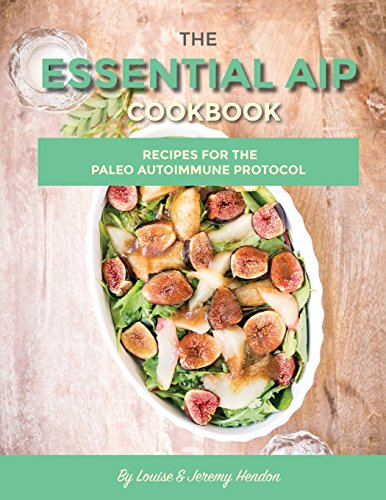 Pdf the essential aip cookbook 115 recipes for the paleo the essential aip cookbook 115 recipes for the paleo autoimmune protocol diet 115 recipes for the paleo autoimmune protocol diet by louise hendon paperback forumfinder Choice Image