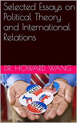 Selected Essays on Political Theory and International Relations: An Expert Perspective on the World of Politics (English Edition) (Internationalen Porzellan)