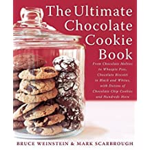The Ultimate Chocolate Cookie Book: From Chocolate Melties to Whoopie Pies, Chocolate Biscotti to Black and Whites, with Dozens of Chocolate Chip Cookies and Hundreds More by Weinstein, Bruce, Scarbrough, Mark (2004) Taschenbuch