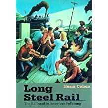 [(Long Steel Rail: The Railroad in American Folksong)] [Author: Norm Cohen] published on (April, 2000)