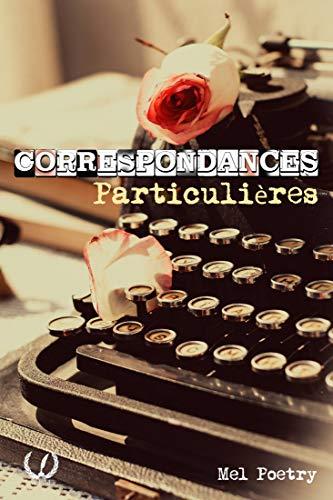 Correspondances particulières: Poésies illustrées par Mel Poetry