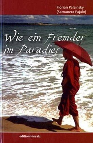 Wie ein Fremder im Paradies: Vom Mönch zum Mensch. Über mein Leben als buddhistischer Mönch in Sri Lanka