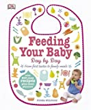 Feeding Your Baby Day by Day: From First Tastes to Family Meals (Dk)