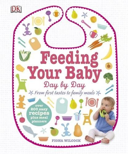 Feeding Your Baby Day by Day: From First Tastes to Family Meals (Dk) por Fiona Wilcock