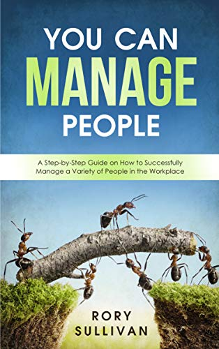You Can Manage People: A Step-by-Step Guide on How to Successfully Manage a Variety of People in the Workplace book cover