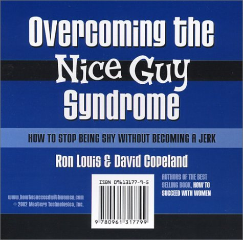 Overcoming the Nice Guy Syndrome: How to Stop Being Shy Without Becoming A Jerk. (2 volume set) by Ron Louis (2003-01-01)
