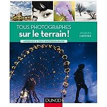 Tous photographes : sur le terrain ! : Apprenez à tout photographier (Hors collection)