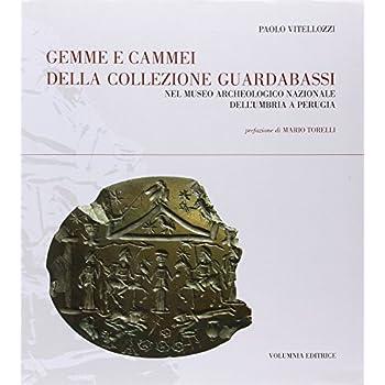 Gemme E Cammei Della Collezione Guardabassi Nel Museo Archeologico Nazionale Dell'umbria A Perugia. Ediz. Illustrata