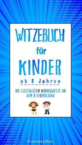 Witzebuch für Kinder ab 8 Jahren: Die lustigsten Kinderwitze ab ...