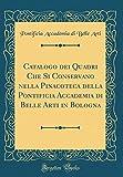 eBook Gratis da Scaricare Catalogo dei Quadri Che Si Conservano nella Pinacoteca della Pontificia Accademia di Belle Arti in Bologna Classic Reprint (PDF,EPUB,MOBI) Online Italiano