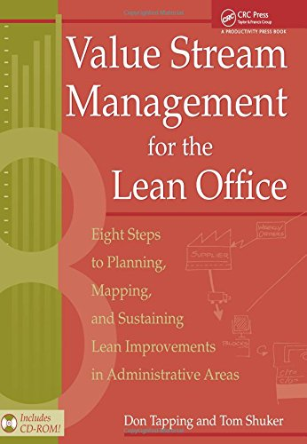 Value Stream Management for the Lean Office: Eight Steps to Planning, Mapping, & Sustaining Lean Improvements in Administrative Areas por Don Tapping
