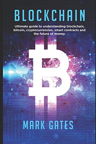 Blockchain: Ultimate guide to understanding blockchain, bitcoin, cryptocurrencies, smart contracts and the future of money. por Mark Gates