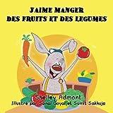 French kids books: J'aime manger des fruits et des légumes (Livres pour enfants): French children's books (French Bedtime Collection)