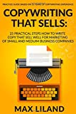 Copywriting That Sells: 25 Practical Steps How To Write Copy That Sells Well For Marketing Of Small And Medium Business Companies: (Practice Guide Based On 15 Years Of Copywriting Experience)