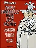 Triple embrouille pour Jack Palmer - Les disparus d'Apostrophes ; Le chanteur de Mexico ; Le prince de la BD