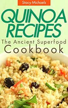 Quinoa Recipes:  The Ancient Superfood Cookbook (English Edition) par [Michaels, Stacy]
