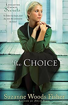 The Choice (Lancaster County Secrets Book #1): A Novel by [Fisher, Suzanne Woods]