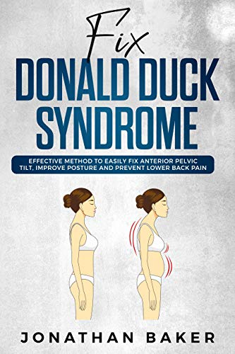 """Fix """"Donald Duck"""" Syndrome: Effective Method To Easily Fix Anterior Pelvic Tilt, Improve Posture And Prevent Lower Back Pain (English Edition)"""