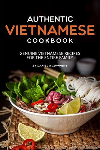 Authentic Vietnamese Cookbook: Genuine Vietnamese Recipes for the Entire Family (English Edition)