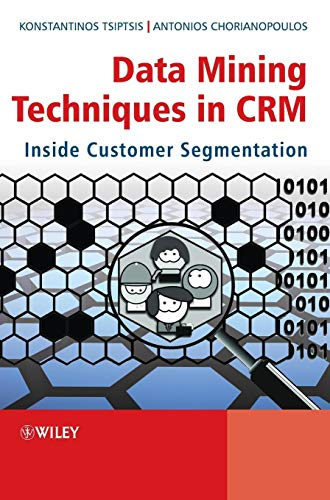 Data Mining Techniques in CRM: Inside Customer Segmentation