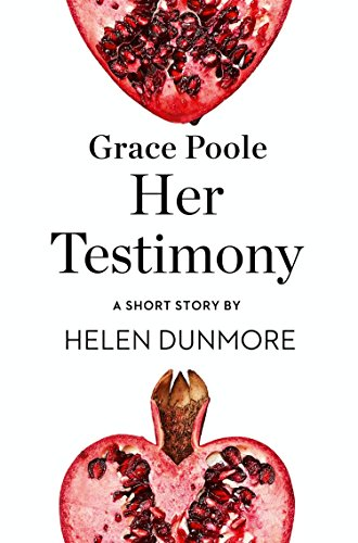 Grace Poole Her Testimony: A Short Story from the collection, Reader, I Married Him (Gap Shorts Classic)