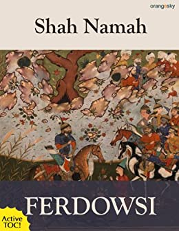 The Shah Namah: The Epic of Kings (with Active TOC) by [TOOSI, HAKIM ABOL-GHASEM FERDOWSI]