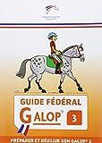 Guide fédéral Galop 3 - Préparer et réussir son Galop 3