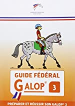 Guide fédéral Galop 3 - Préparer et réussir son Galop 3 de FFE