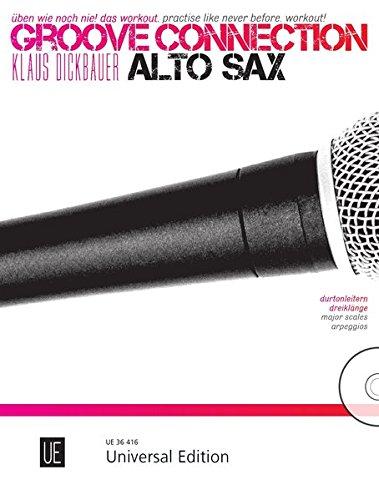 Groove Connection – Alto Saxophone für ein und mehr Altsaxophone: Üben wie noch nie! Das Workout