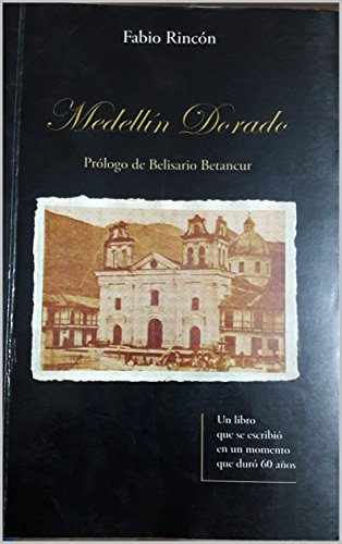 Medellín Dorado: Un libro que se escribió en un momento que duró 60 años de