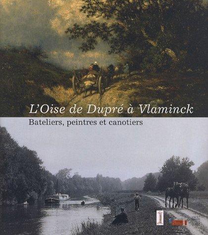 L'Oise de Dupré à Vlaminck : Bateliers, peintres et canotiers