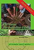 Die kleine Permakultur-Fibel (Mit Permakultur Zukunft gestalten)
