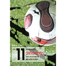 Os 11 Maiores Centroavantes do Futebol Brasileiro (Em Portuguese do Brasil)