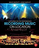 [Recording Music on Location: Capturing the Live Performance] (By: Bruce Bartlett) [published: July, 2014]
