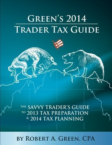 By Green CPA, Robert A. Green's 2014 Trader Tax Guide: The Savvy Trader's Guide to 2013 Tax Preparation and 2014 Tax Planning (2014) Paperback
