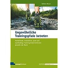 Ungewöhnliche Trainingspfade betreten. Vertiefende, interaktive, pure und nachhaltige Trainingsinterventionen jenseits der Norm (Edition Training aktuell)