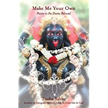Make Me Your Own: Poems to the Divine Beloved by Tosha Silver (2013-07-02)