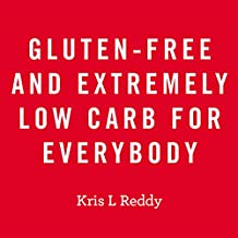 Gluten-Free and Extremely Low Carb for Everybody (English Edition)