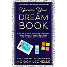 Uncover Your Dream Book: Turn Your Posts, Packages, Programs, Workshops, Retreats, and More Into the Book of Your Dreams (Book and Business Coaching #2)