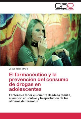 El Farmaceutico y La Prevencion del Consumo de Drogas En Adolescentes por Jes S. Torres Pujol